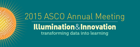 2015 ASCO Annual Meeting: Illumination and Innovation - transforming data into learning