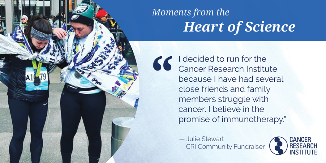 Julie Stewart, CRI Community Fundraiser: I decided to run for the Cancer Research institute because I have had several close friends and family members struggle with cancer. I believe in the promise of immunotherapy.