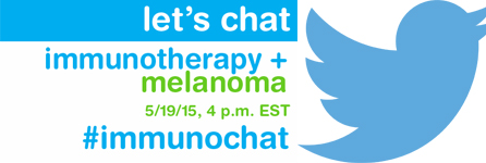 let's chat immunotherapy and melanoma on May 19, 2015 at 4 p.m. EST with hashtag #ImmunoChat