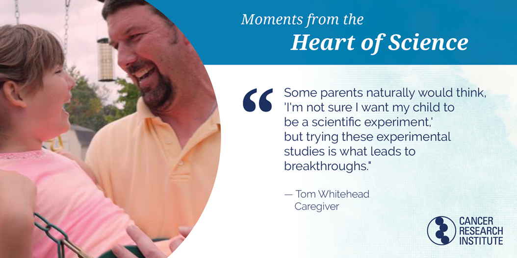 Tom Whitehead, Caregiver: Some parents naturally would think, 'I'm not sure I want my child to be a scientific experiment, but trying these experimental studies is what lead to breakthroughs.