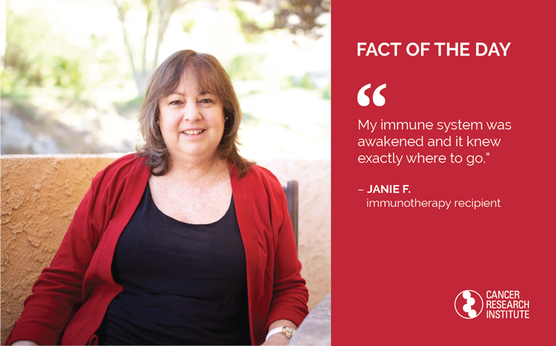 Immunotherapy Fact of the Day: Janie Ferling, cancer patient treated with immunotherapy: My immune system was awakened and it knew exactly where to go.